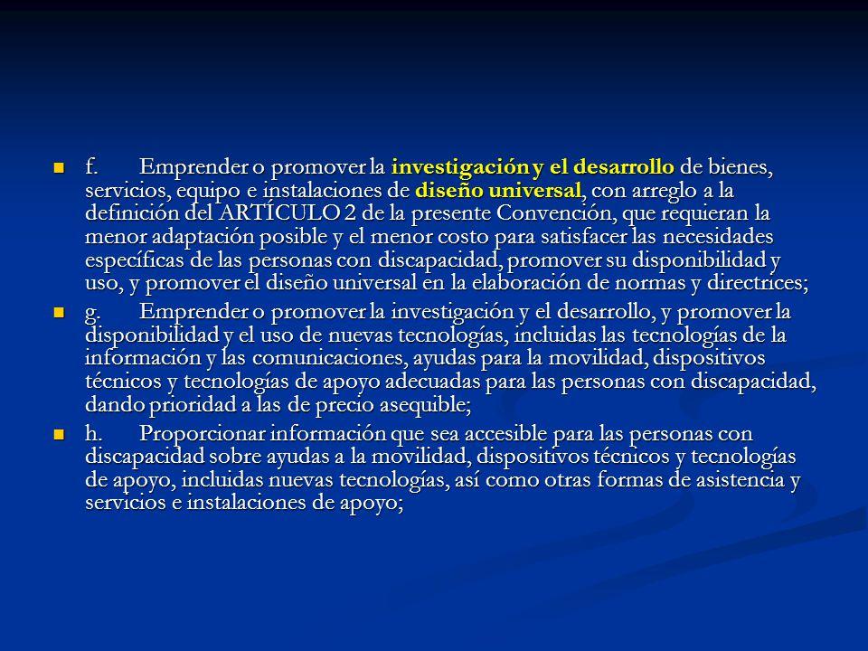 f.Emprender o promover la investigación y el desarrollo de bienes, servicios, equipo e instalaciones de diseño universal, con arreglo a la definición