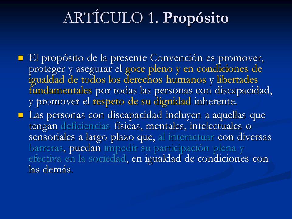 ARTÍCULO 1. Propósito El propósito de la presente Convención es promover, proteger y asegurar el goce pleno y en condiciones de igualdad de todos los