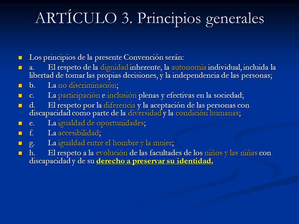 ARTÍCULO 3. Principios generales Los principios de la presente Convención serán: Los principios de la presente Convención serán: a.El respeto de la di