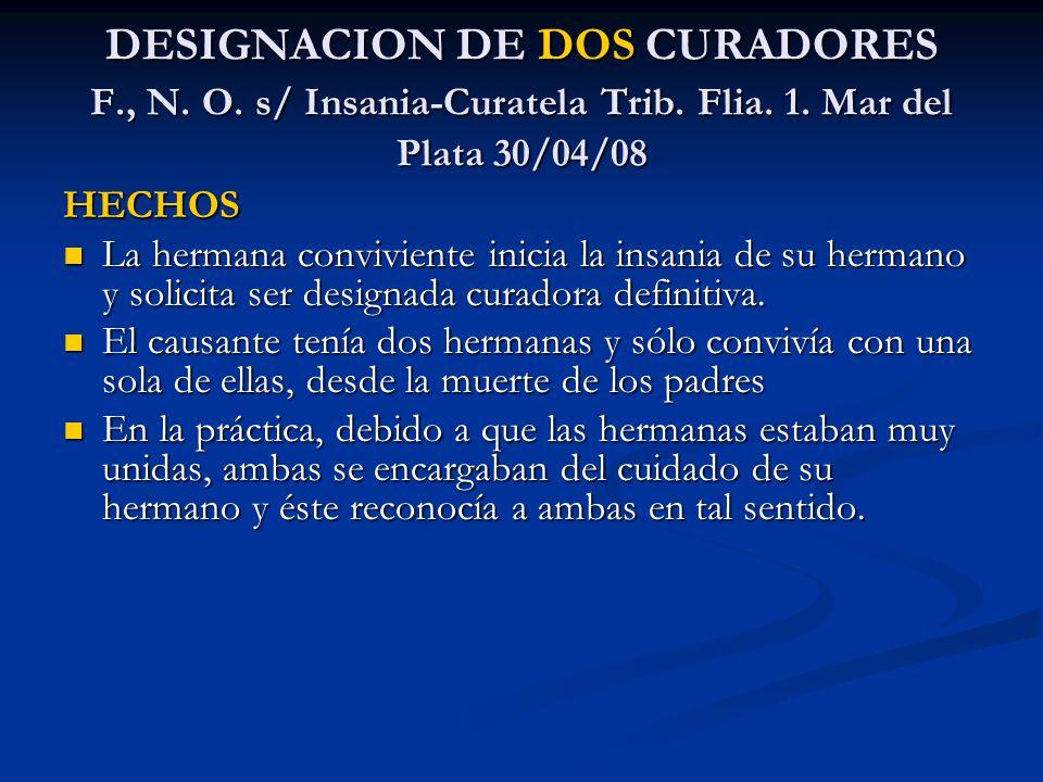 DESIGNACION DE DOS CURADORES F., N. O. s/ Insania-Curatela Trib. Flia. 1. Mar del Plata 30/04/08 HECHOS La hermana conviviente inicia la insania de su