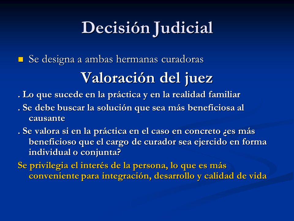 Decisión Judicial Se designa a ambas hermanas curadoras Se designa a ambas hermanas curadoras Valoración del juez. Lo que sucede en la práctica y en l