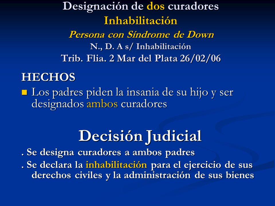 Designación de dos curadores Inhabilitación Persona con Síndrome de Down N., D. A s/ Inhabilitación Trib. Flia. 2 Mar del Plata 26/02/06 HECHOS Los pa