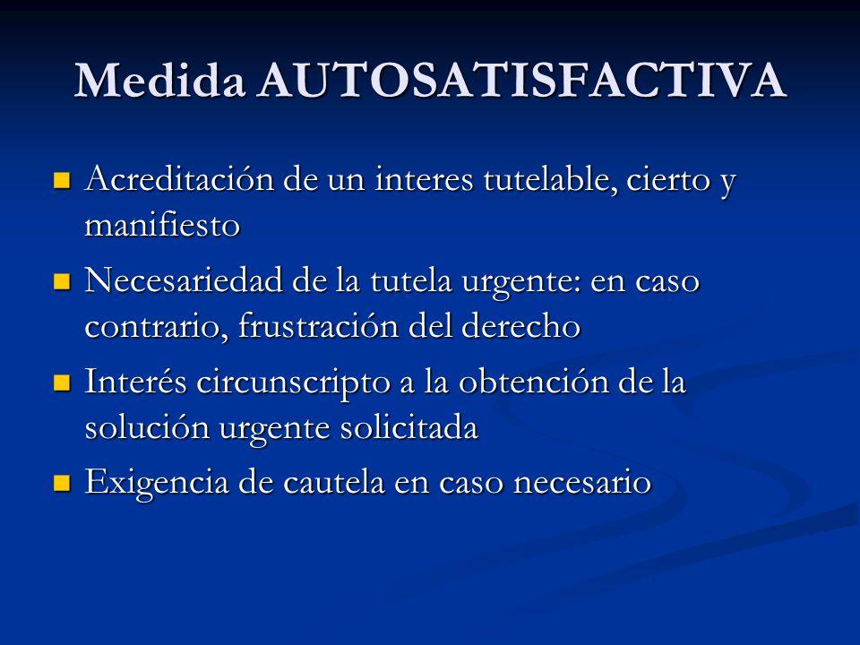 Medida AUTOSATISFACTIVA Acreditación de un interes tutelable, cierto y manifiesto Acreditación de un interes tutelable, cierto y manifiesto Necesaried