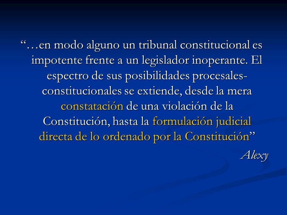 …en modo alguno un tribunal constitucional es impotente frente a un legislador inoperante. El espectro de sus posibilidades procesales- constitucional