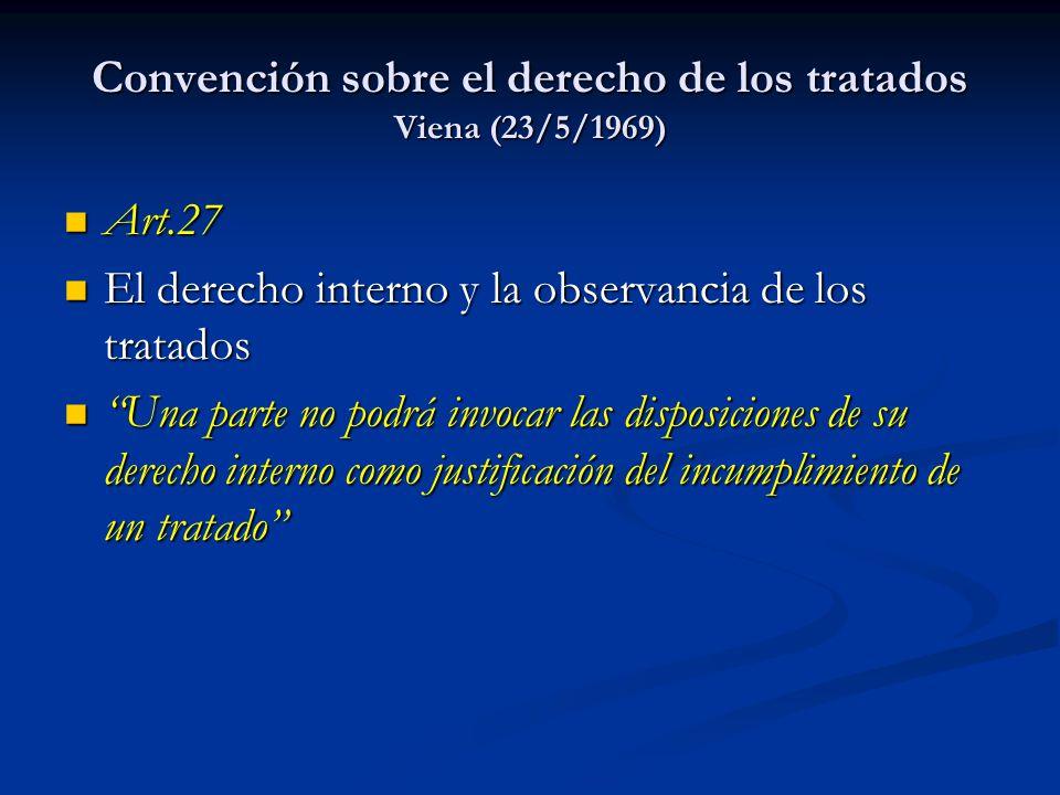Convención sobre el derecho de los tratados Viena (23/5/1969) Art.27 Art.27 El derecho interno y la observancia de los tratados El derecho interno y l