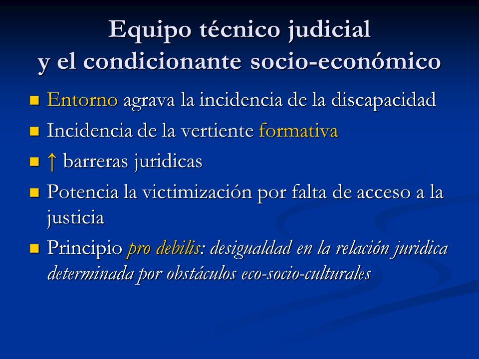Equipo técnico judicial y el condicionante socio-económico Entorno agrava la incidencia de la discapacidad Entorno agrava la incidencia de la discapac