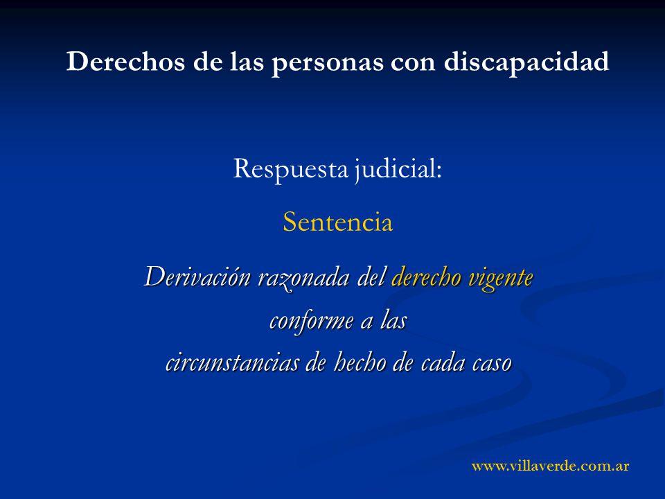 Derivación razonada del derecho vigente conforme a las circunstancias de hecho de cada caso Derechos de las personas con discapacidad Respuesta judici