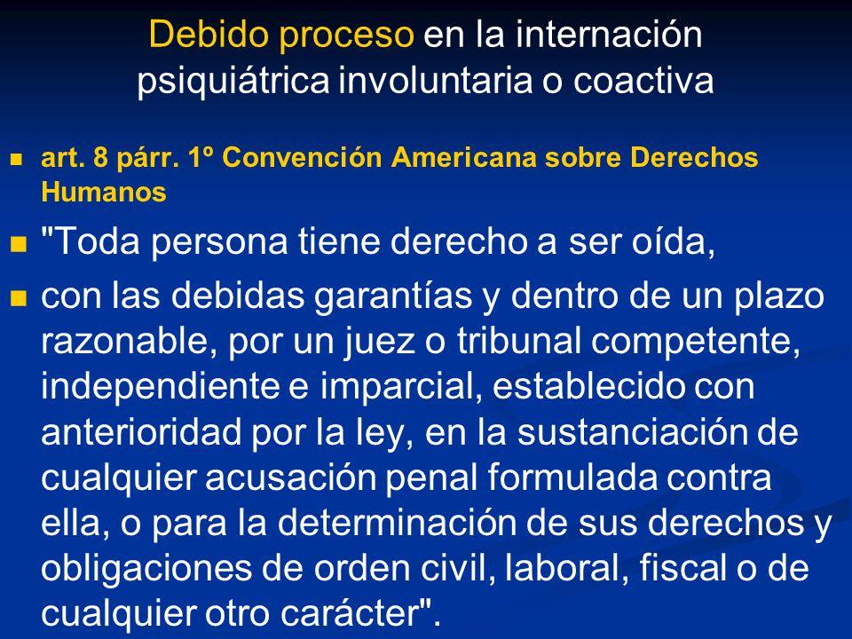Debido proceso en la internación psiquiátrica involuntaria o coactiva art. 8 párr. 1º Convención Americana sobre Derechos Humanos