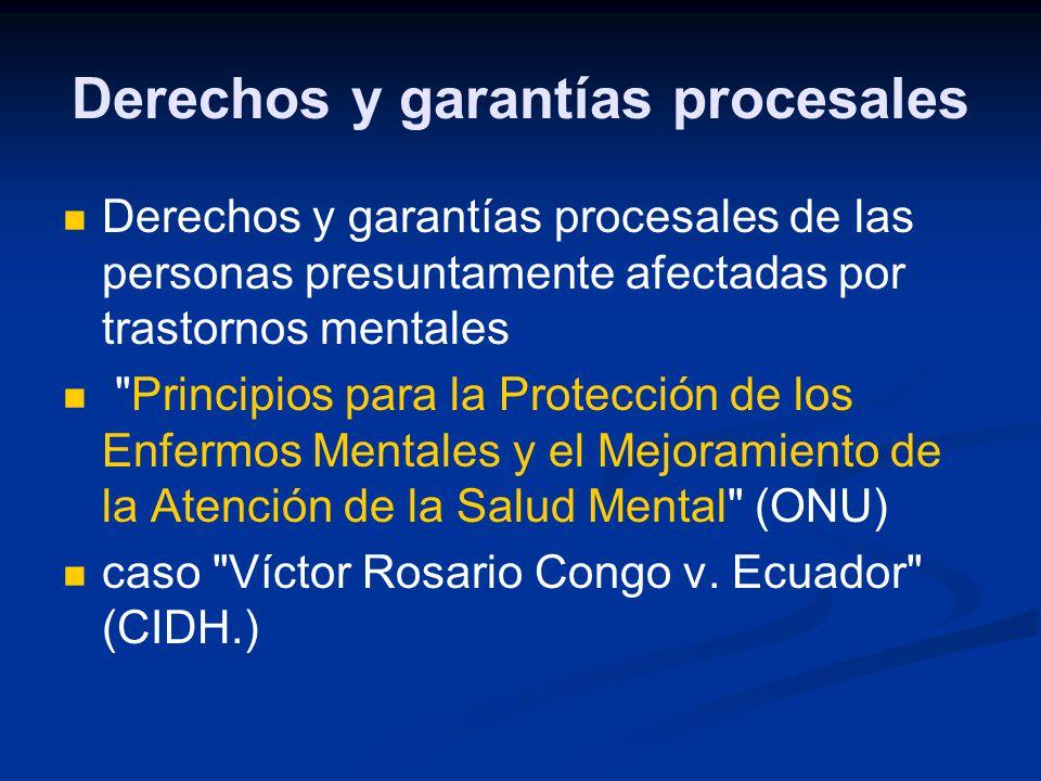 Derechos y garantías procesales Derechos y garantías procesales de las personas presuntamente afectadas por trastornos mentales