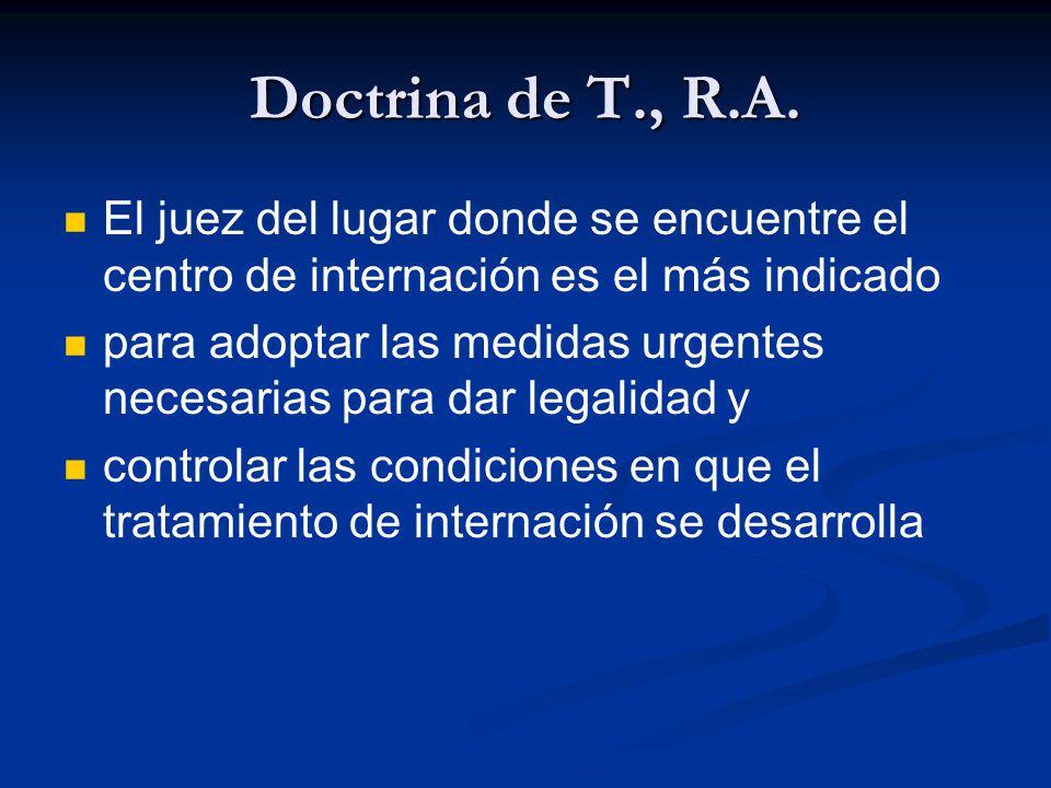 Doctrina de T., R.A. El juez del lugar donde se encuentre el centro de internación es el más indicado para adoptar las medidas urgentes necesarias par