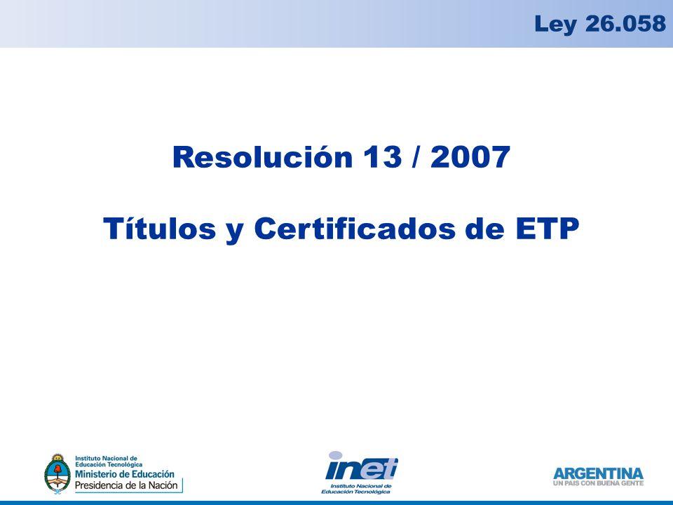Ley 26.058 Resolución 13 / 2007 Títulos y Certificados de ETP