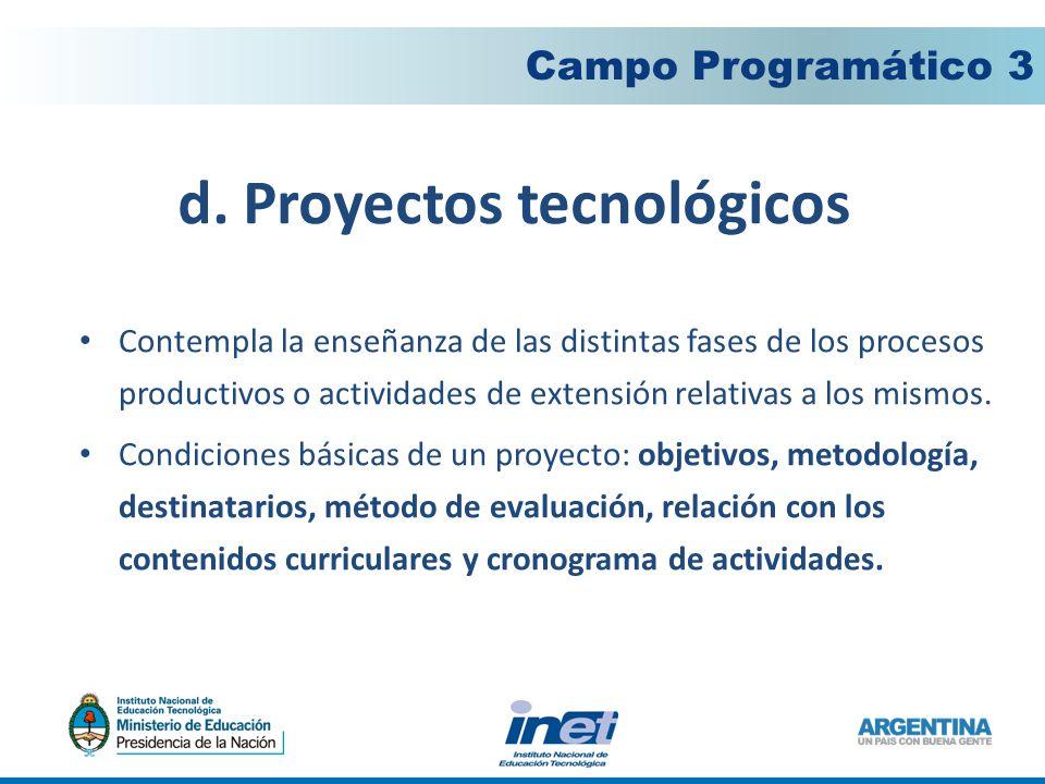 d. Proyectos tecnológicos Campo Programático 3 Contempla la enseñanza de las distintas fases de los procesos productivos o actividades de extensión re