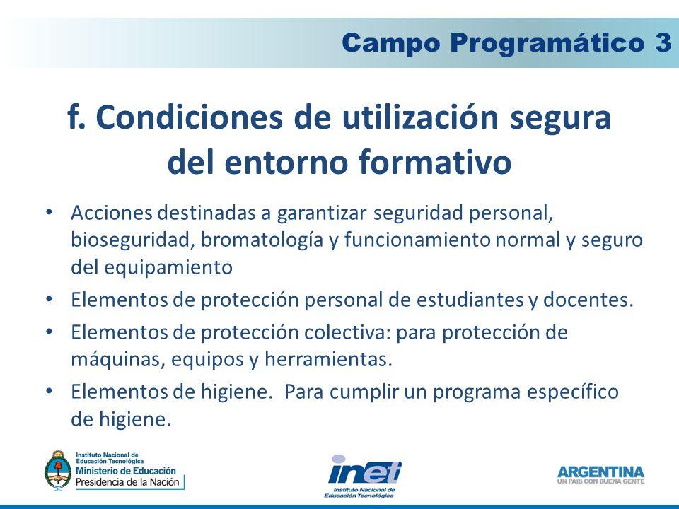 f. Condiciones de utilización segura del entorno formativo Campo Programático 3 Acciones destinadas a garantizar seguridad personal, bioseguridad, bro