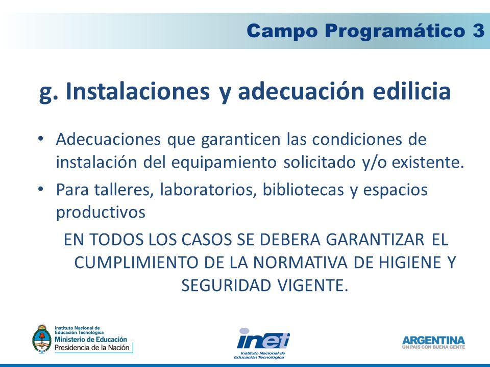 g. Instalaciones y adecuación edilicia Campo Programático 3 Adecuaciones que garanticen las condiciones de instalación del equipamiento solicitado y/o