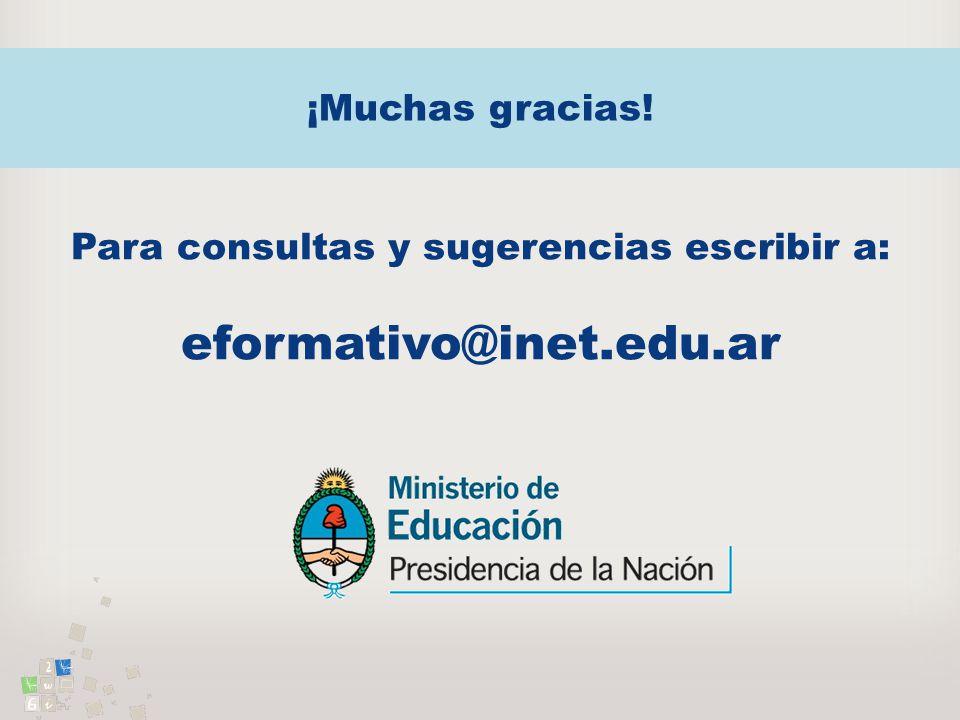 ¡Muchas gracias! Para consultas y sugerencias escribir a: eformativo@inet.edu.ar