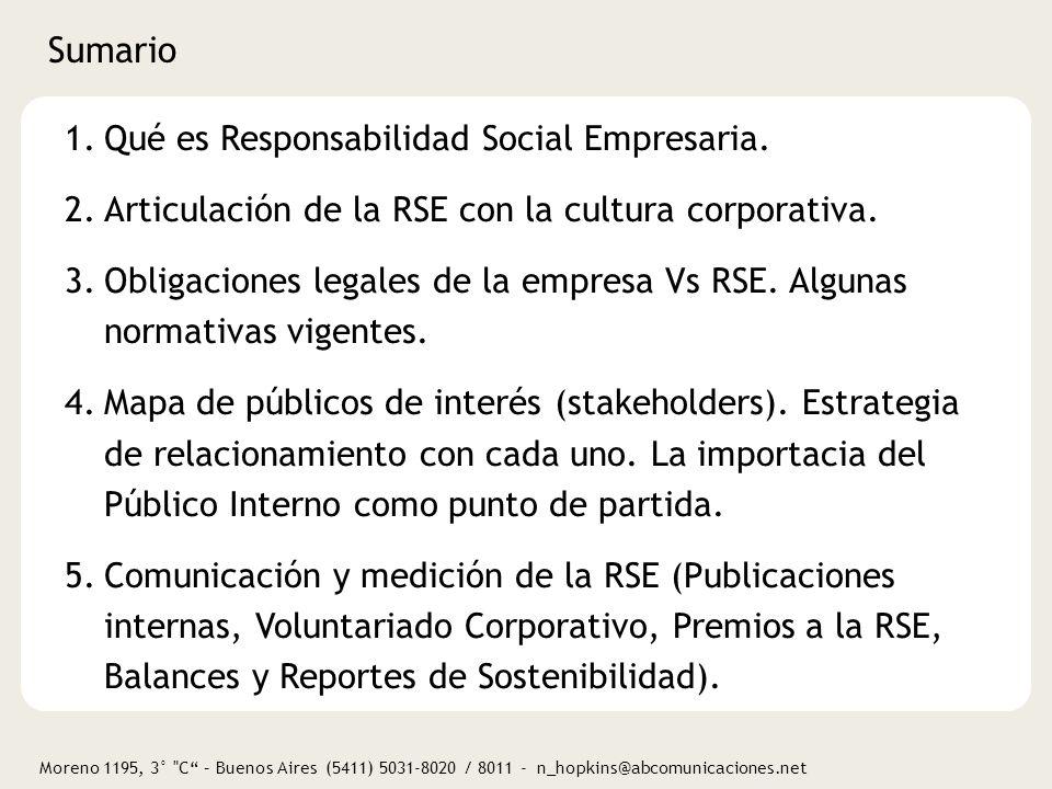 Moreno 1195, 3° C – Buenos Aires (5411) 5031-8020 / 8011 - n_hopkins@abcomunicaciones.net Qué es la Responsabilidad Social Empresaria No hay definición consensuada.