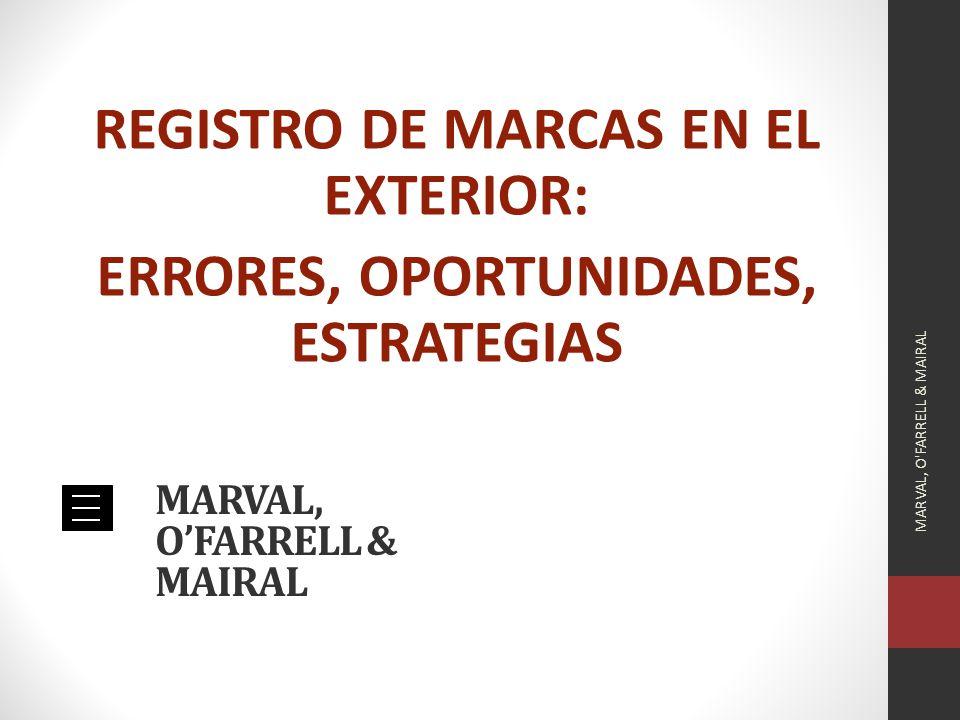 MARVAL, OFARRELL & MAIRAL REGISTRO DE MARCAS EN EL EXTERIOR: ERRORES, OPORTUNIDADES, ESTRATEGIAS MARVAL, O FARRELL & MAIRAL