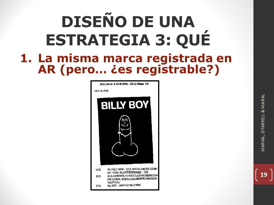 19 DISEÑO DE UNA ESTRATEGIA 3: QUÉ 1.La misma marca registrada en AR (pero… ¿es registrable?) MARVAL, O FARRELL & MAIRAL