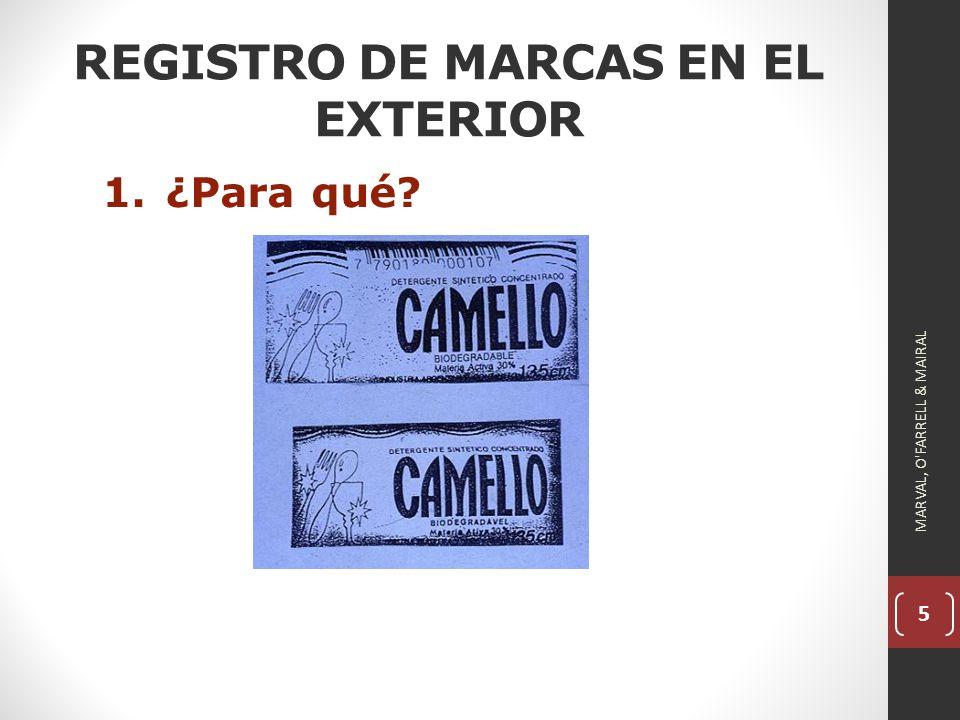 5 REGISTRO DE MARCAS EN EL EXTERIOR 1.¿Para qué? MARVAL, O FARRELL & MAIRAL