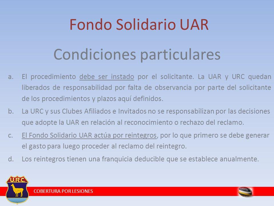 COBERTURA POR LESIONES Fondo Solidario UAR Condiciones particulares a.El procedimiento debe ser instado por el solicitante.
