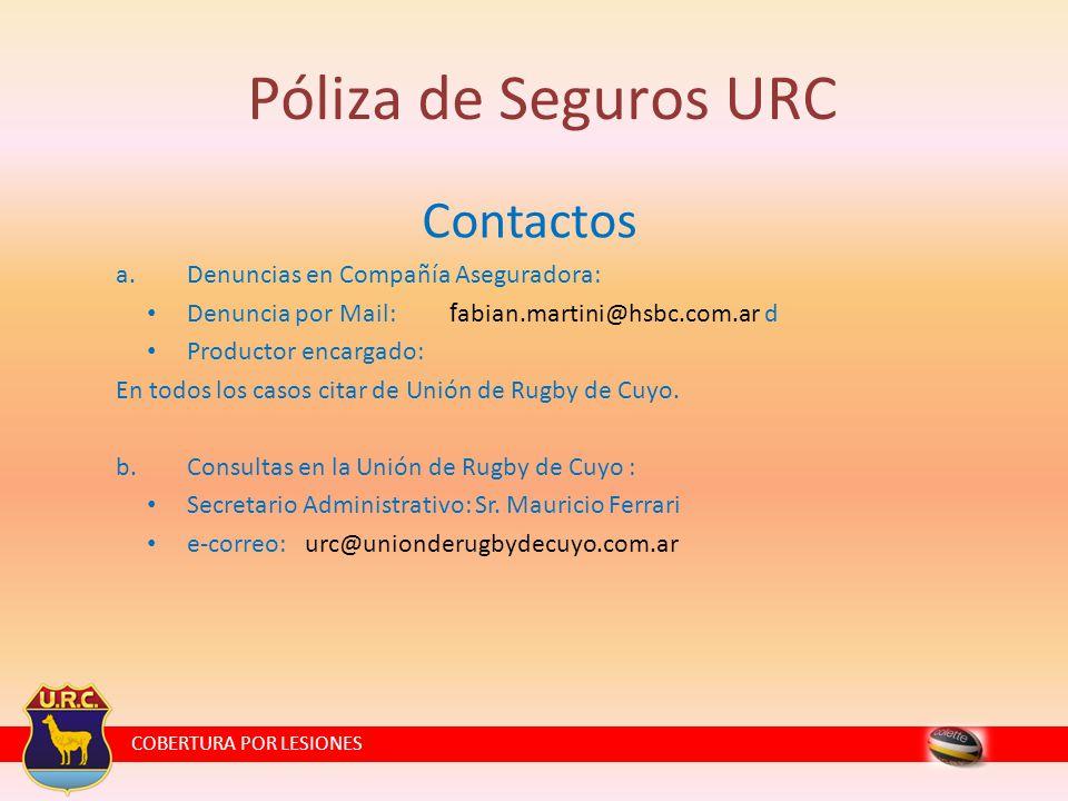COBERTURA POR LESIONES Póliza de Seguros URC Contactos a.Denuncias en Compañía Aseguradora: Denuncia por Mail: f abian.martini@hsbc.com.ar d Productor encargado: En todos los casos citar de Unión de Rugby de Cuyo.