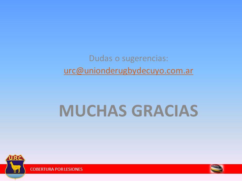 COBERTURA POR LESIONES Dudas o sugerencias: urc@unionderugbydecuyo.com.ar MUCHAS GRACIAS