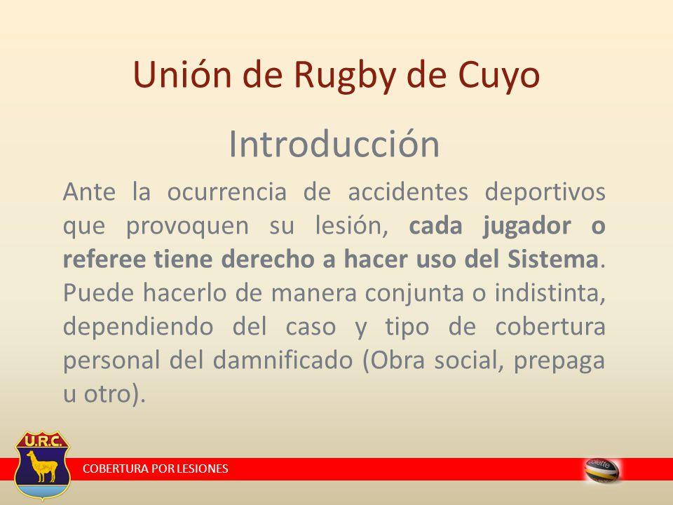 COBERTURA POR LESIONES Unión de Rugby de Cuyo Introducción Ante la ocurrencia de accidentes deportivos que provoquen su lesión, cada jugador o referee tiene derecho a hacer uso del Sistema.