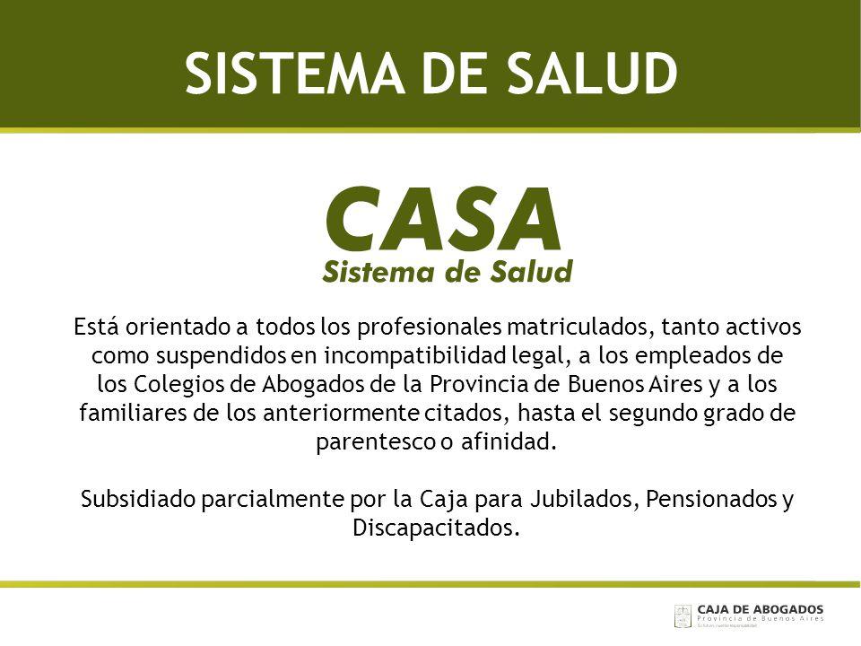 SISTEMA DE SALUD Está orientado a todos los profesionales matriculados, tanto activos como suspendidos en incompatibilidad legal, a los empleados de l