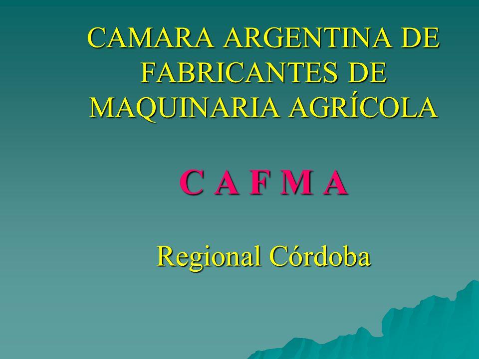 CAMARA ARGENTINA DE FABRICANTES DE MAQUINARIA AGRÍCOLA C A F M A Regional Córdoba