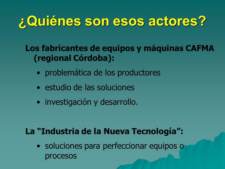 ¿Quiénes son esos actores? Los fabricantes de equipos y máquinas CAFMA (regional Córdoba): problemática de los productores estudio de las soluciones i