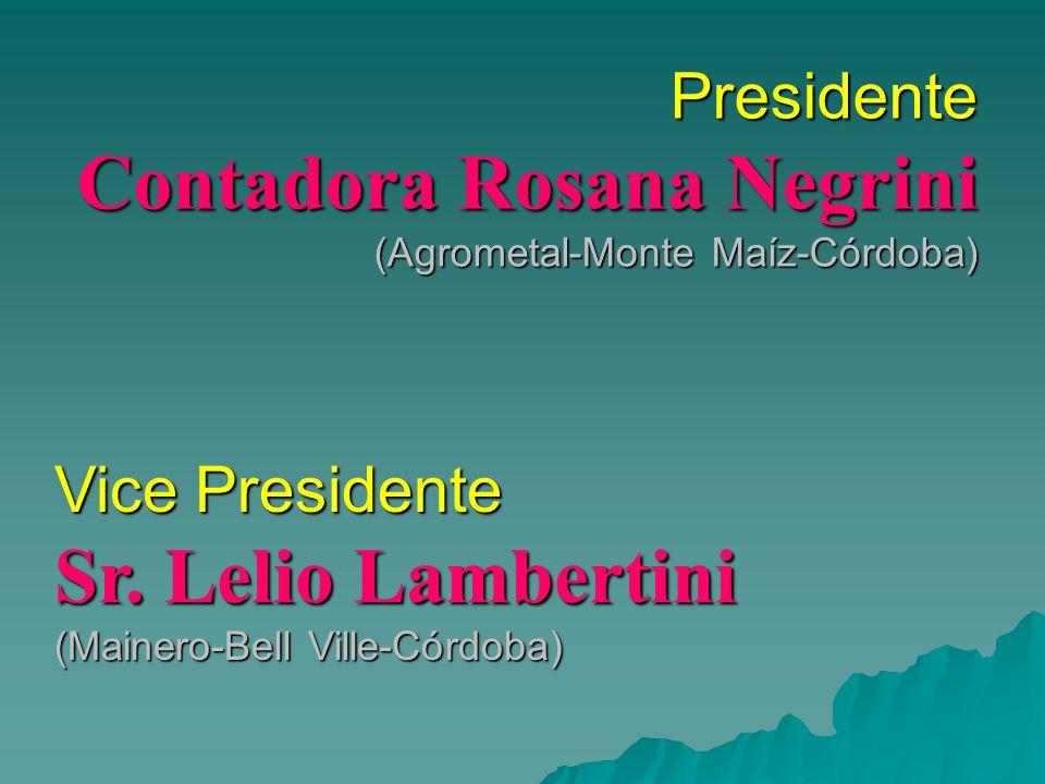Presidente Contadora Rosana Negrini (Agrometal-Monte Maíz-Córdoba) Vice Presidente Sr.