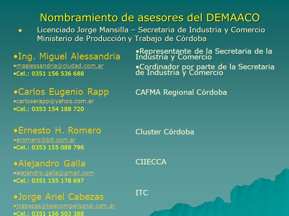 Nombramiento de asesores del DEMAACO Nombramiento de asesores del DEMAACO Licenciado Jorge Mansilla – Secretaria de Industria y Comercio Ministerio de Producción y Trabajo de Córdoba Licenciado Jorge Mansilla – Secretaria de Industria y Comercio Ministerio de Producción y Trabajo de Córdoba Ing.