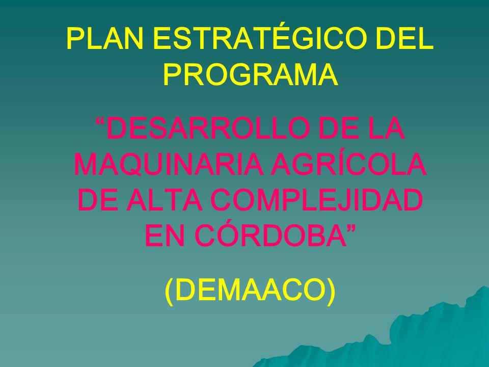 PLAN ESTRATÉGICO DEL PROGRAMA DESARROLLO DE LA MAQUINARIA AGRÍCOLA DE ALTA COMPLEJIDAD EN CÓRDOBA (DEMAACO)