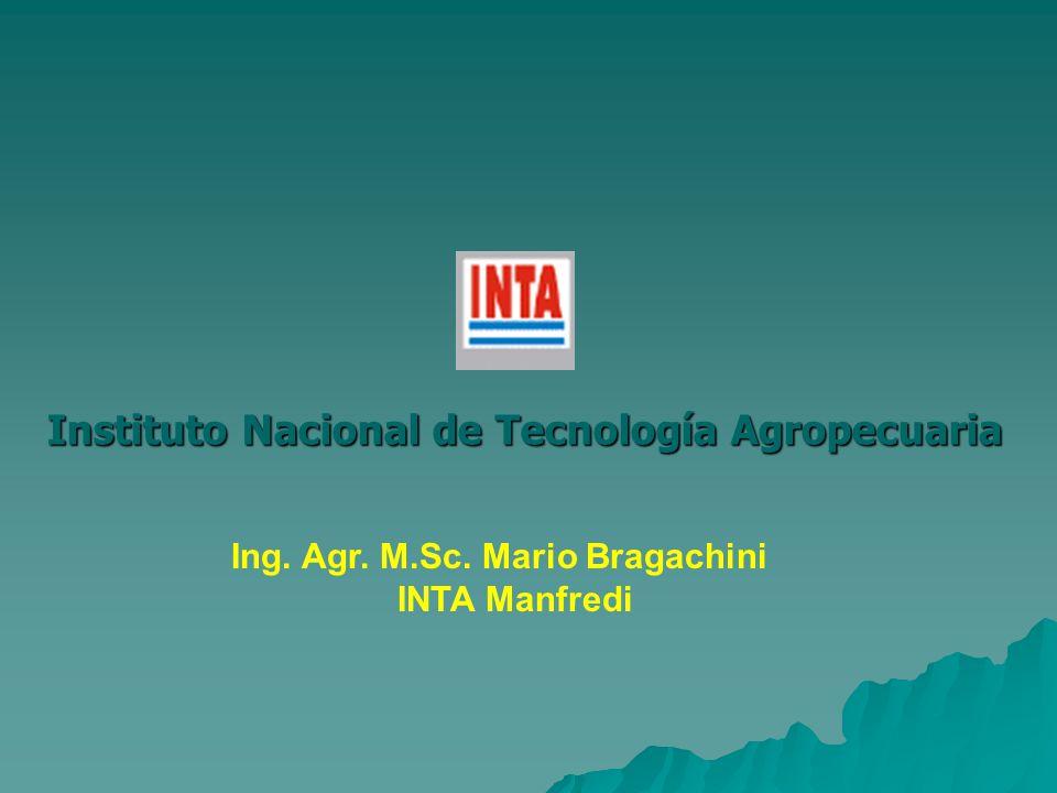 Instituto Nacional de Tecnología Agropecuaria Ing. Agr. M.Sc. Mario Bragachini INTA Manfredi