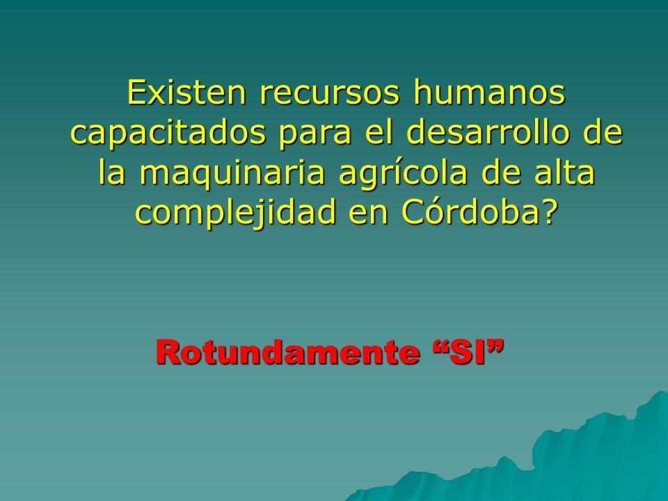 Existen recursos humanos capacitados para el desarrollo de la maquinaria agrícola de alta complejidad en Córdoba? Existen recursos humanos capacitados