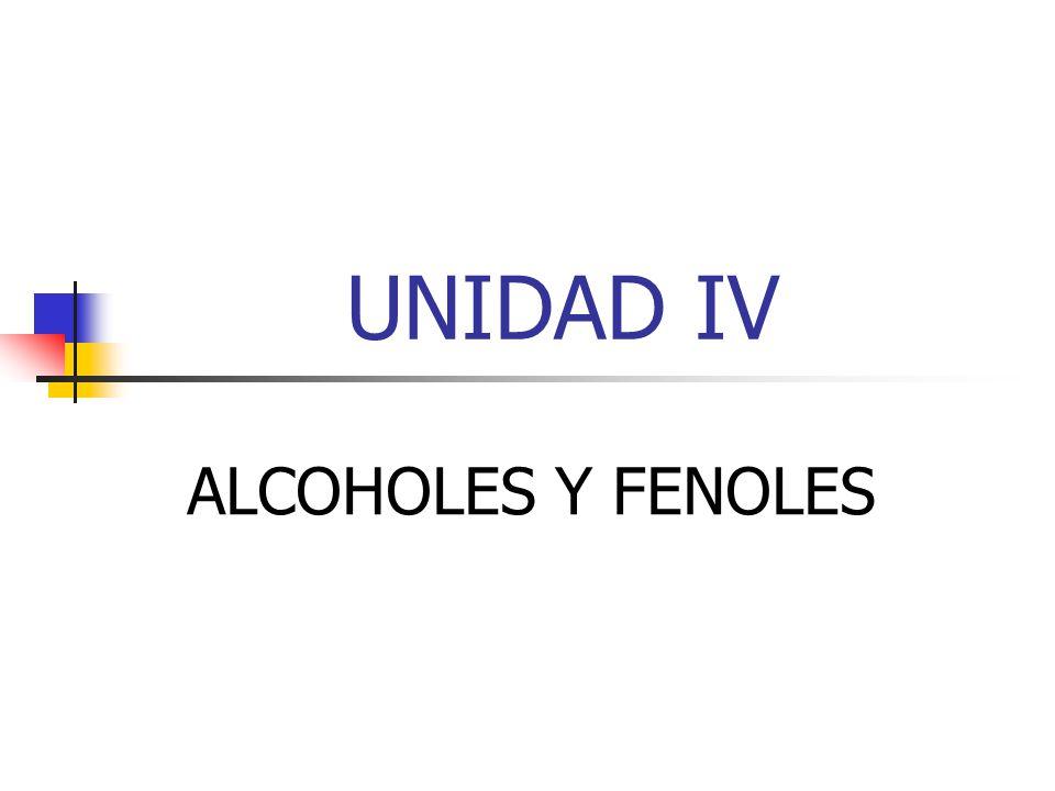 UNIDAD IV ALCOHOLES Y FENOLES