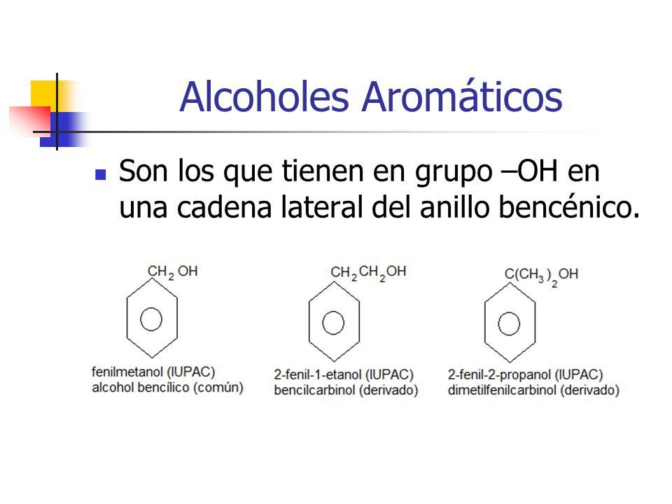 Alcoholes Aromáticos Son los que tienen en grupo –OH en una cadena lateral del anillo bencénico.