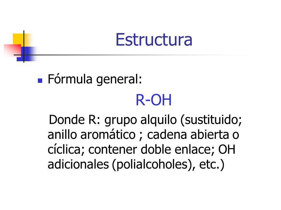 Estructura Fórmula general: R-OH Donde R: grupo alquilo (sustituido; anillo aromático ; cadena abierta o cíclica; contener doble enlace; OH adicionales (polialcoholes), etc.)
