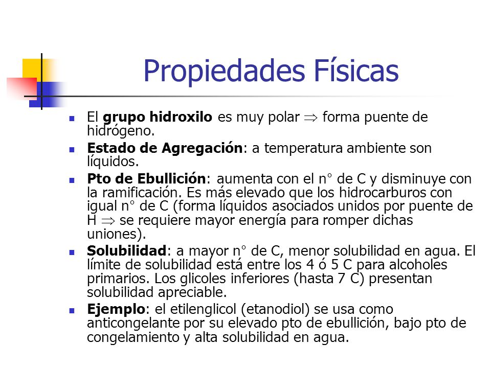 Propiedades Físicas El grupo hidroxilo es muy polar forma puente de hidrógeno. Estado de Agregación: a temperatura ambiente son líquidos. Pto de Ebull
