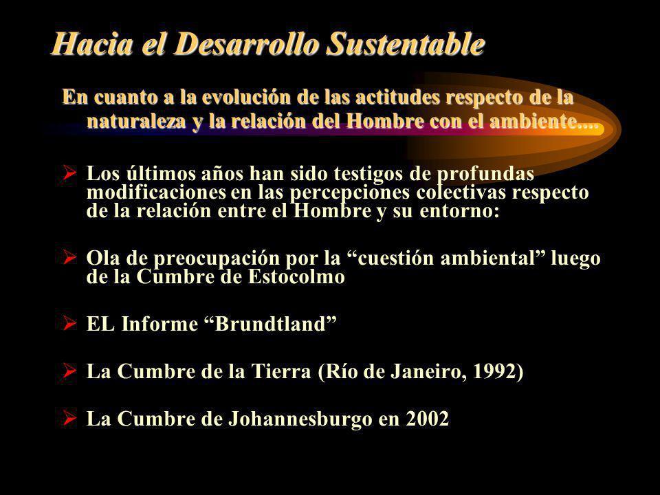Hacia el Desarrollo Sustentable En cuanto a la evolución de las actitudes respecto de la naturaleza y la relación del Hombre con el ambiente.... Los ú