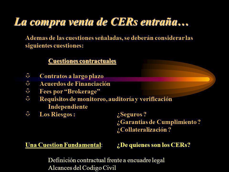 La compra venta de CERs entraña… Ademas de las cuestiones señaladas, se deberán considerar las siguientes cuestiones: Cuestiones contractuales ò Contr