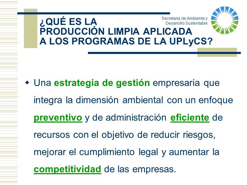 ¿QUÉ ES LA PRODUCCIÓN LIMPIA APLICADA A LOS PROGRAMAS DE LA UPLyCS? Una estrategia de gestión empresaria que integra la dimensión ambiental con un enf