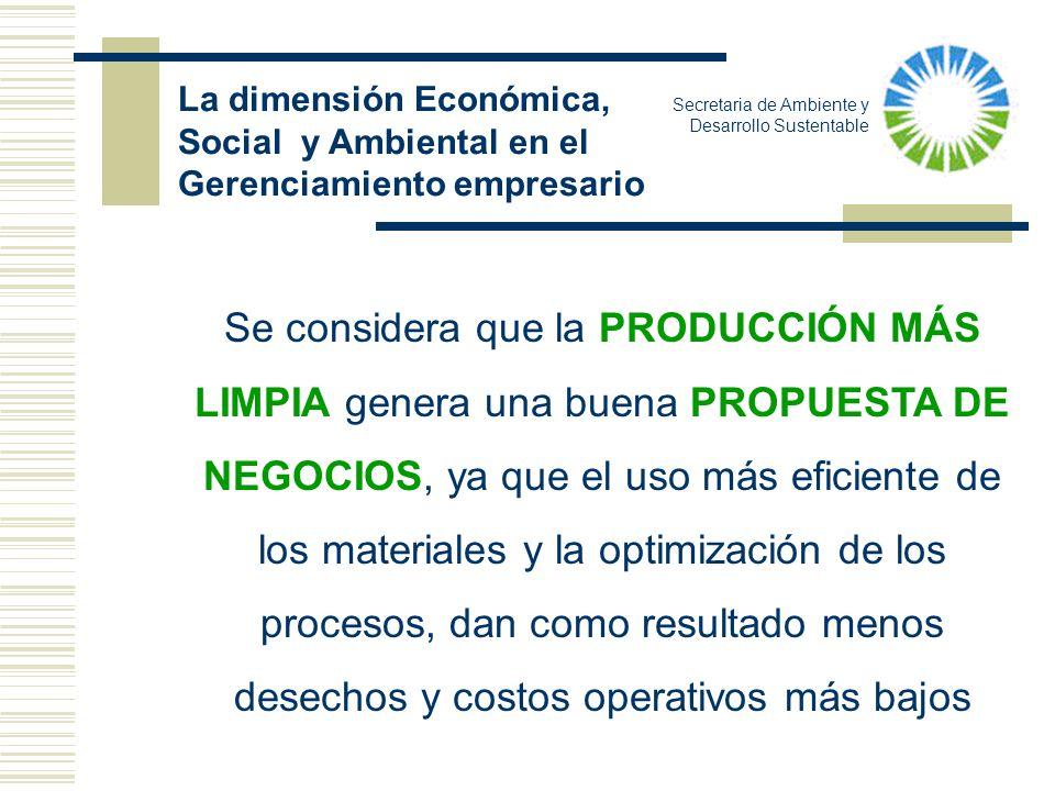 La dimensión Económica, Social y Ambiental en el Gerenciamiento empresario Se considera que la PRODUCCIÓN MÁS LIMPIA genera una buena PROPUESTA DE NEG