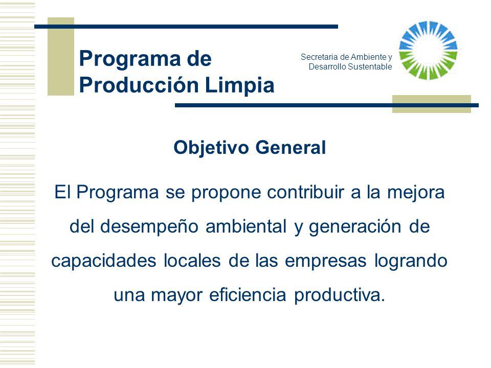 Secretaria de Ambiente y Desarrollo Sustentable Objetivo General El Programa se propone contribuir a la mejora del desempeño ambiental y generación de