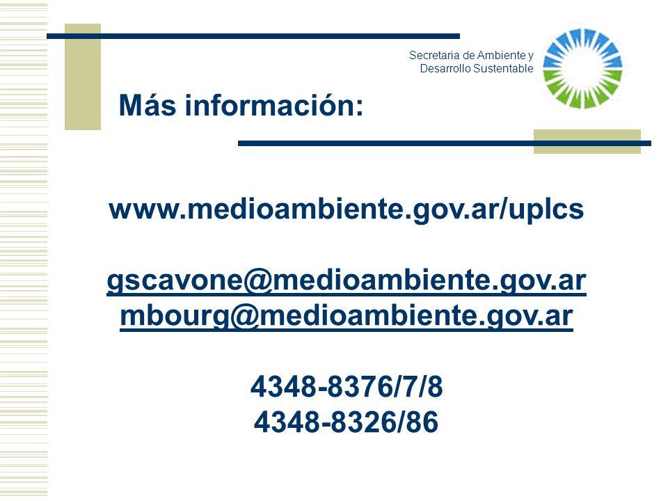 www.medioambiente.gov.ar/uplcs gscavone@medioambiente.gov.ar mbourg@medioambiente.gov.ar 4348-8376/7/8 4348-8326/86 Más información: Secretaria de Amb