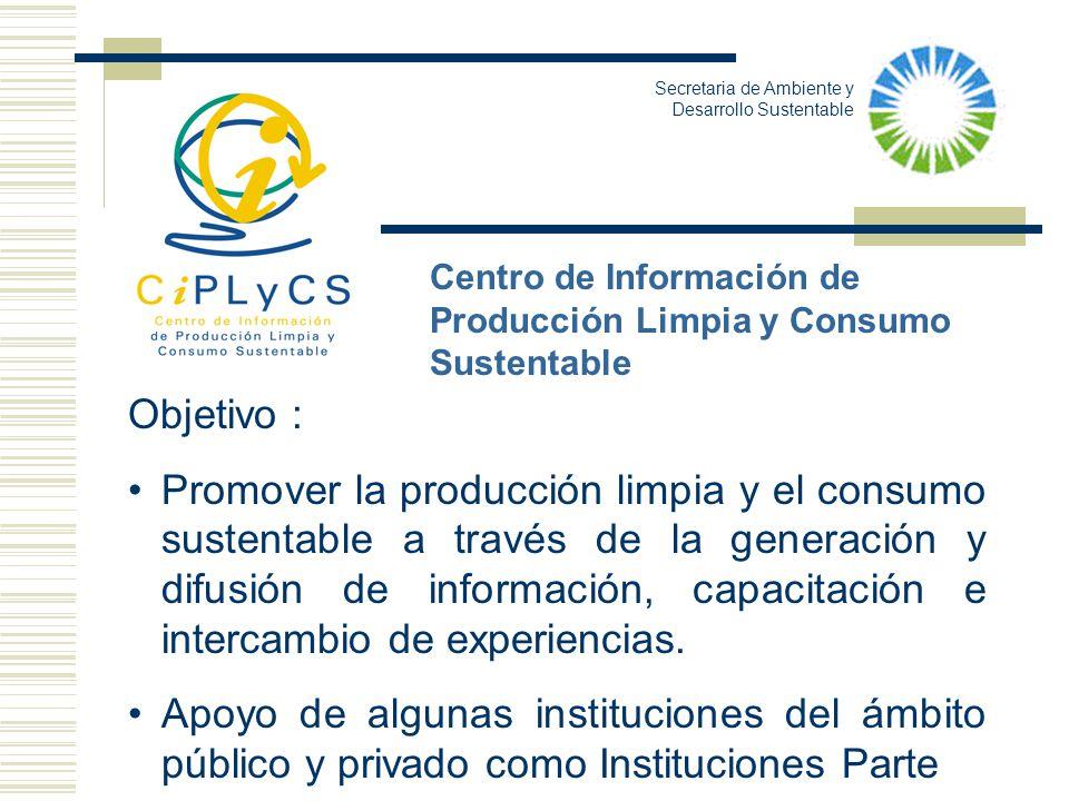 Objetivo : Promover la producción limpia y el consumo sustentable a través de la generación y difusión de información, capacitación e intercambio de e