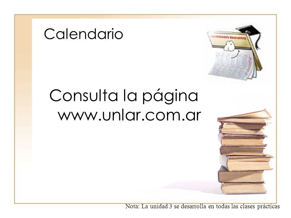 Calendario Consulta la página www.unlar.com.ar Nota: La unidad 3 se desarrolla en todas las clases prácticas