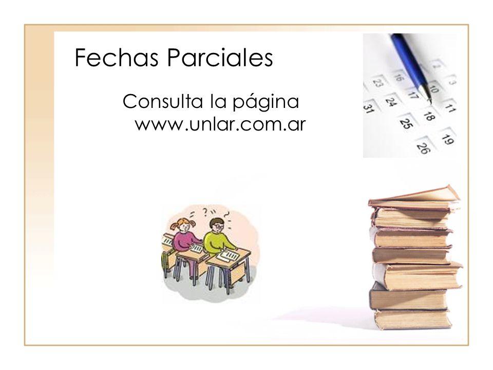 Fechas Parciales Consulta la página www.unlar.com.ar