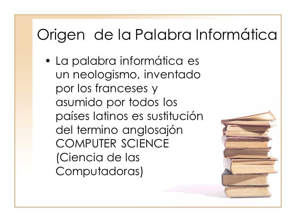 Origen de la Palabra Informática La palabra informática es un neologismo, inventado por los franceses y asumido por todos los países latinos es sustit