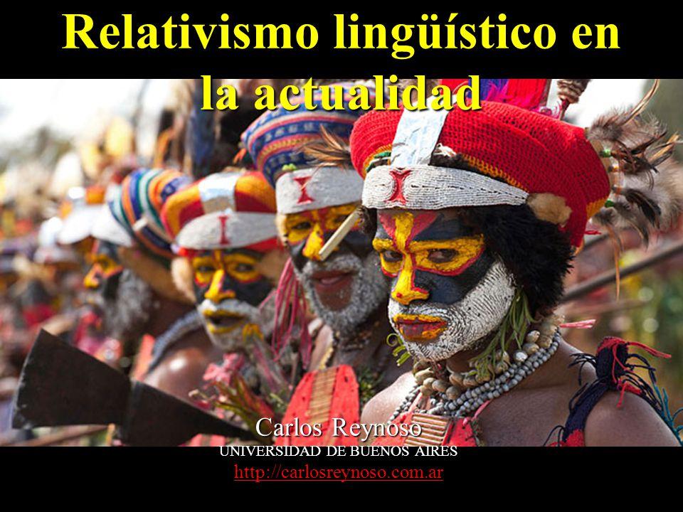 Relativismo lingüístico en la actualidad Carlos Reynoso UNIVERSIDAD DE BUENOS AIRES http://carlosreynoso.com.ar http://carlosreynoso.com.ar
